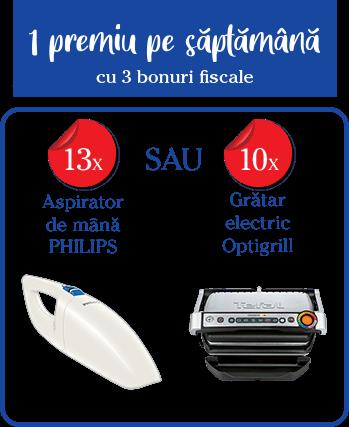 1 premiu pe saptămână cu trei bonuri fiscale: 13x Aspirator de mână Philips sau 13x Grătar electric Optigrill